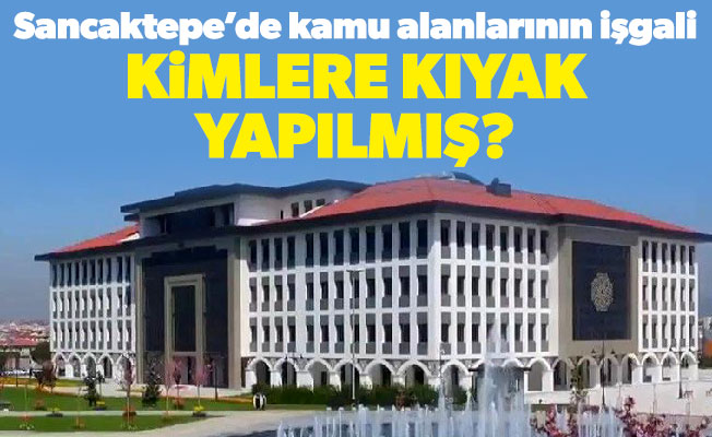 Sancaktepe'de kamu alanlarının işgali.Kimlere kıyak yapılmış?