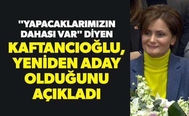 """""""Yapacaklarımızın dahası var"""" diyen Kaftancıoğlu, yeniden aday olduğunu açıkladı"""