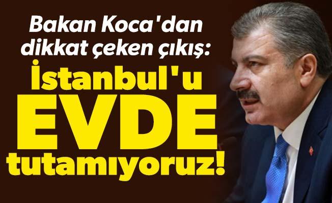 Bakan Koca'dan dikkat çeken çıkış: İstanbul'u evde tutamıyoruz!