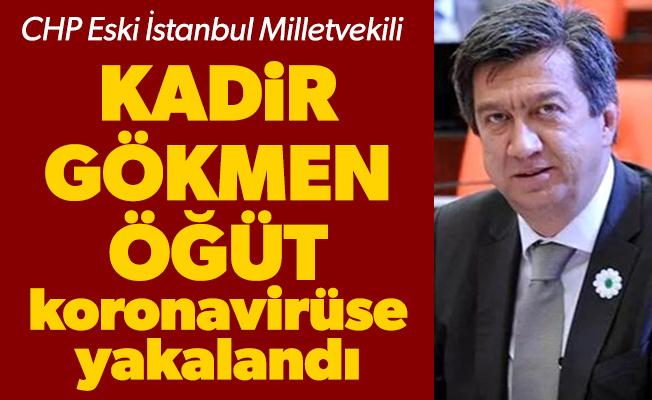 CHP Eski İstanbul Milletvekili Kadir Gökmen Öğüt koronavirüse yakalandı