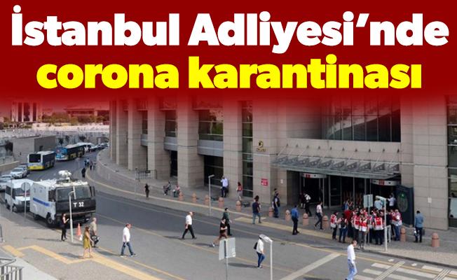 İstanbul Adliyesi'nde corona karantinası