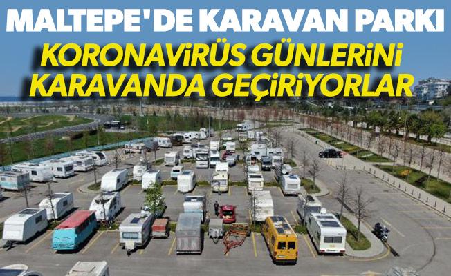 Maltepe'de karavan parkı: Koronavirüs günlerini karavanda geçiriyorlar