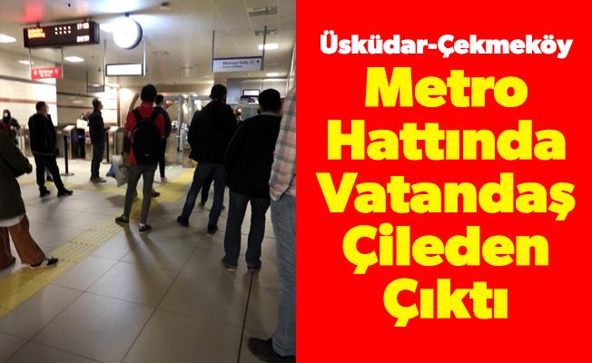 Üsküdar-Çekmeköy Metro Hattında Vatandaş Çileden Çıktı