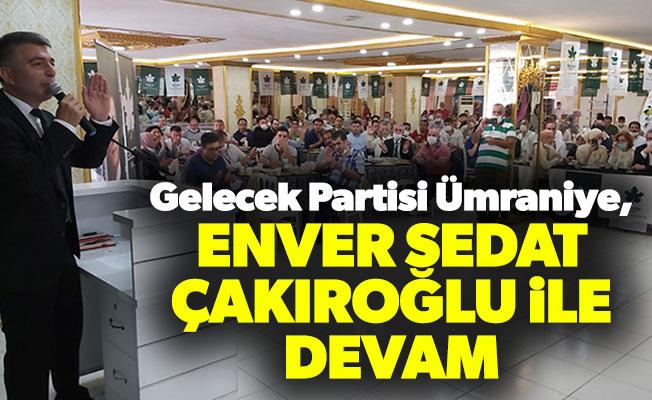 Gelecek Partisi Ümraniye, Enver Sedat Çakıroğlu İle Devam...