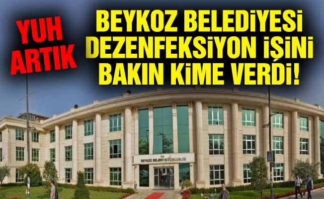 Beykoz Belediyesi dezenfeksiyon işini bakın kime verdi!