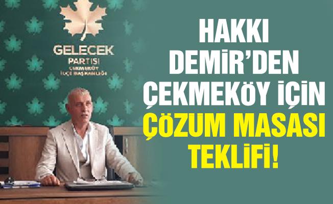 Hakkı Demir'den Çekmeköy için çözüm masası teklifi!