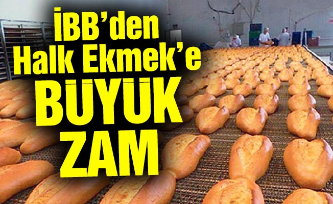 İBB'den Halk Ekmek'e Büyük Zam