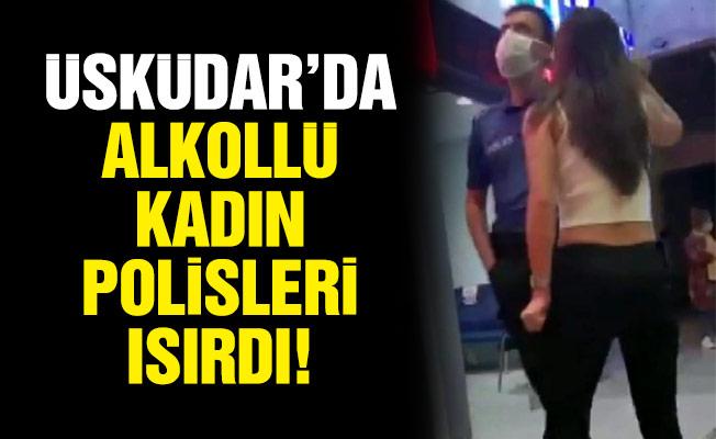 Üsküdar'da alkollü kadın polisleri ısırdı
