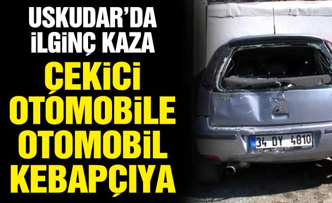Üsküdar'da ilginç Kaza. Çekici Otomobile, Otomobil Kebapçıya