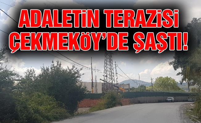 Adaletin terazisi Çekmeköy'de şaştı!