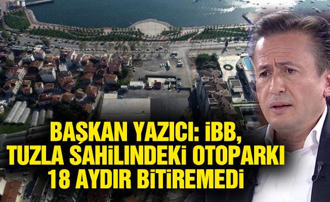 Başkan Yazıcı: İBB, Tuzla sahilindeki otoparkı 18 aydır bitiremedi