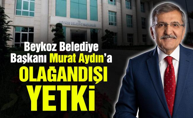 Beykoz Belediye Başkanı Murat Aydın'a olağandışı yetki
