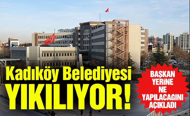 Kadıköy Belediyesi yıkılıyor!