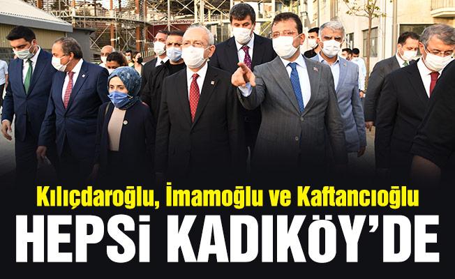 Kılıçdaroğlu, İmamoğlu ve Kaftancıoğlu hepsi Kadıköy'de