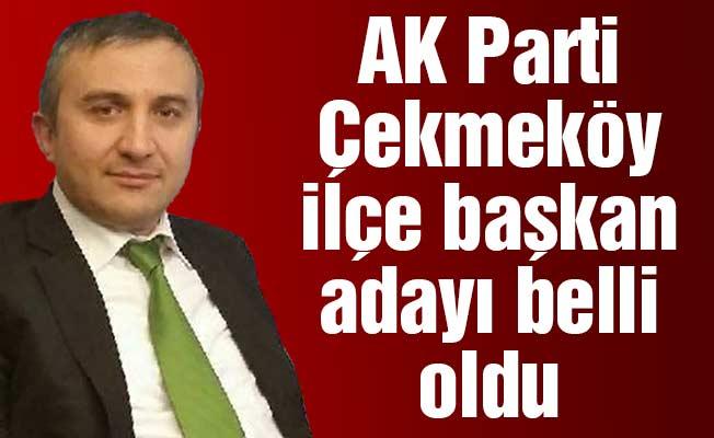 AK Parti Çekmeköy ilçe başkan adayı belli oldu