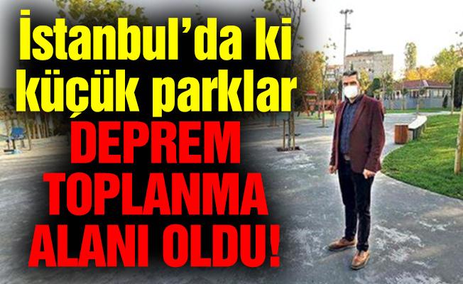 İstanbul'da ki küçük parklar deprem toplanma alanı oldu!