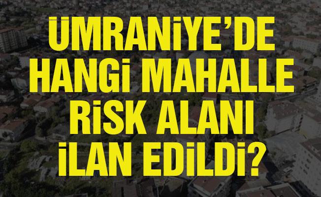 Ümraniye'de hangi mahalle risk alanı ilan edildi?
