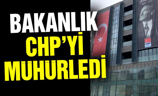 BAKANLIK CHP'Yİ MÜHÜRLEDİ