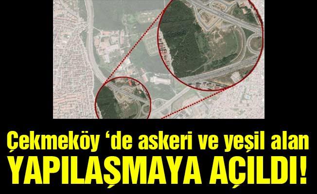 Çekmeköy 'de askeri ve yeşil alanYapılaşmaya açıldı!