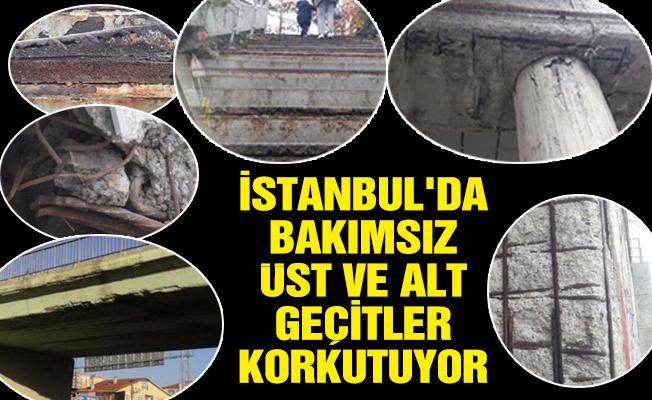 İSTANBUL'DA BAKIMSIZ ÜST VE ALT GEÇİTLER KORKUTUYOR