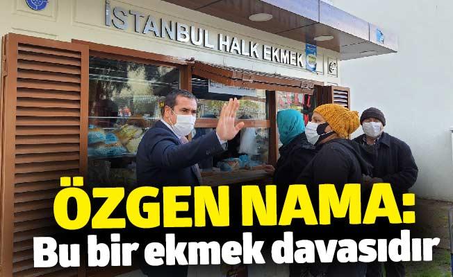 Özgen Nama: Bu bir ekmek davasıdır