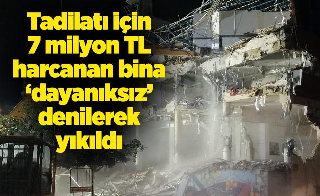 Tadilatı için 7 milyon TL harcanan bina 'dayanıksız' denilerek yıkıldı