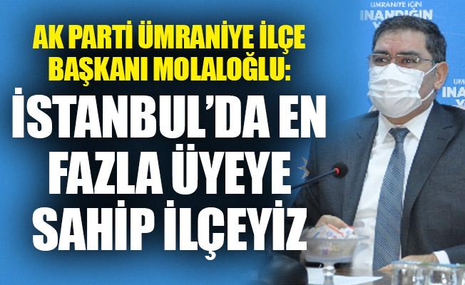Ak Parti Ümraniye İlçe Başkanı Molaloğlu: İstanbul'da en fazla üyeye sahip ilçeyiz