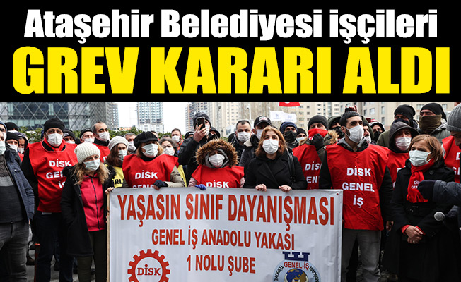 Ataşehir Belediyesi işçileri grev kararı aldı