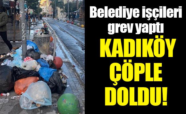 Belediye işçileri grev yaptı Kadıköy çöple doldu!