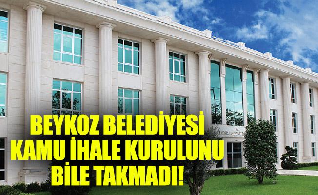 BEYKOZ BELEDİYESİ KAMU İHALE KURULUNU BİLE TAKMADI!