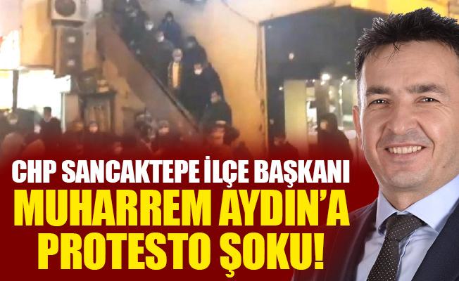 CHP Sancaktepe İlçe Başkanı Muharrem Aydın'a protesto şoku!
