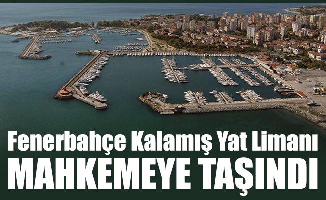 Fenerbahçe Kalamış Yat Limanı mahkemeye taşındı