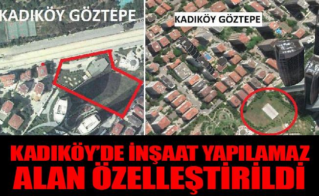 Kadıköy'de inşaat yapılamaz alan özelleştirildi