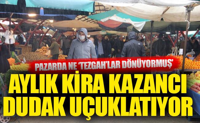 PAZARDA NE 'TEZGAH'LAR DÖNÜYORMUŞ'