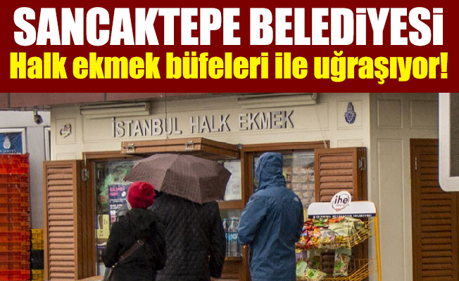 Sancaktepe Belediyesi Halk ekmek büfeleri ile uğraşıyor!