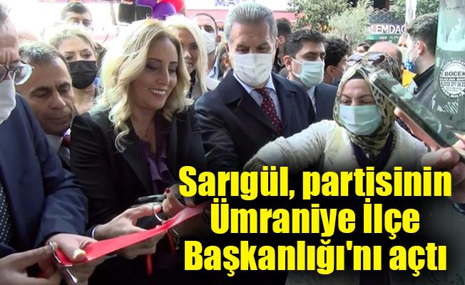 Sarıgül, partisinin Ümraniye İlçe Başkanlığı'nı açtı