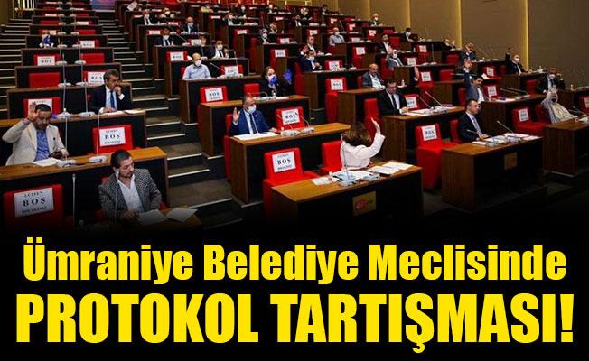Ümraniye Belediye Meclisinde protokol tartışması!