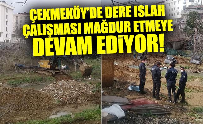 ÇEKMEKÖY'DE DERE ISLAH ÇALIŞMASI MAĞDUR ETMEYEDEVAM EDİYOR!