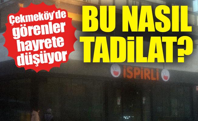 Çekmeköy'de görenler hayrete düşüyor.Bu nasıl tadilat?