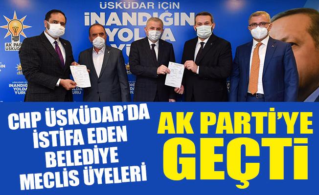 CHP ÜSKÜDAR'DA İSTİFA EDEN BELEDİYE MECLİS ÜYELERİ AK PARTİ'YE GEÇTİ!