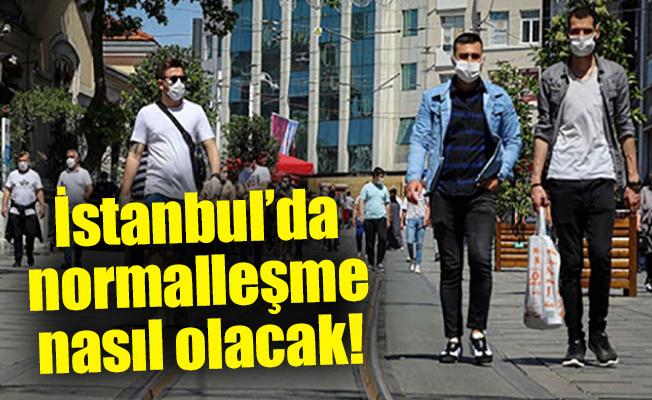 İstanbul'da normalleşme nasıl olacak!