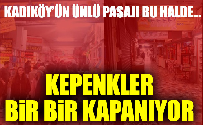 Kadıköy'ün ünlü pasajı bu halde…Kepenkler bir bir kapanıyor