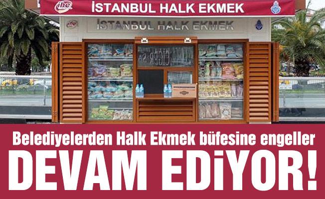 Belediyelerden Halk Ekmek büfesine engeller devam ediyor!