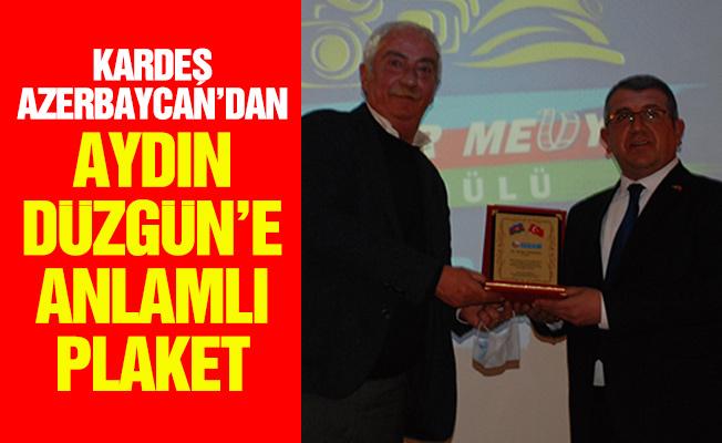 KARDEŞ AZERBAYCAN'DAN AYDIN DÜZGÜN'E ANLAMLI PLAKET