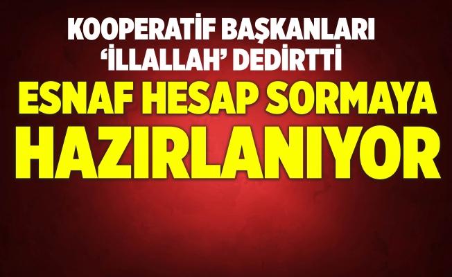 KOOPERATİF BAŞKANLARI 'İLLALLAH'DEDİRTTİ.ESNAF HESAP SORMAYA HAZIRLANIYOR