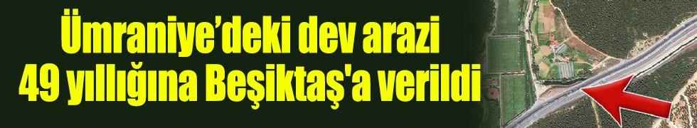 Ümraniye'deki dev arazi 49 yıllığına Beşiktaş'a verildi