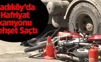 Kadıköy'de Hafriyat Kamyonu Dehşet Saçtı
