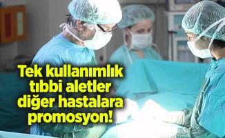 Tek kullanımlık tıbbi aletler diğer hastalara promosyon!