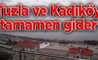 Tuzla ve Kadıköy tamamen gider