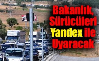 Bakanlık, Sürücüleri Yandex ile Uyaracak